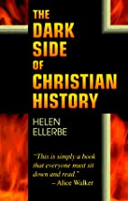 The Dark Side of Christian History by Helen…