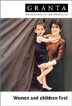 Granta 67: Women and Children First (Granta:…