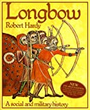 Hardy, Robert: Longbow: A Social and Military History