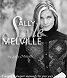 Rowley, Elaine: Sally Melville Styles: A Unique and Elegant Approach for Your Yarn Collection
