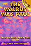 Patterson, R. Gary: The Walrus Was Paul: The Great Beatle Death Clues of 1969