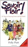Platt, Polly: Savoir Flair!: 101 Tips for Enjoying France and the French