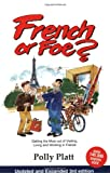 Platt, Polly: French or Foe?: Getting the Most Out of Visiting, Living and Working in France