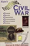 Spencer Kope: Everything Civil War: The Ultimate Guide to Civil War Products, Services, Places of Interest, Organizations, Archives, Accommodations