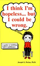 I Think I'm Hopeless...but I Could Be…