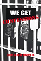 We Get Confessions by Albert Joseph