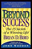 Brian D. Biro: Beyond Success: The 15 Secrets of a Winning Life!