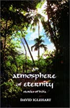 An Atmosphere of Eternity: Stories of India…