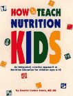 Evers, Connie L.: How to Teach Nutrition to Kids: An Integrated, Creative Approach to Nutrition Education for Children Ages 6-10