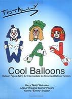 Totally way cool balloons : balloon…