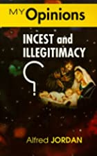My Opinions: Incest and Illegitimacy by…