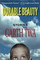 Durable Beauty by Garth Twa