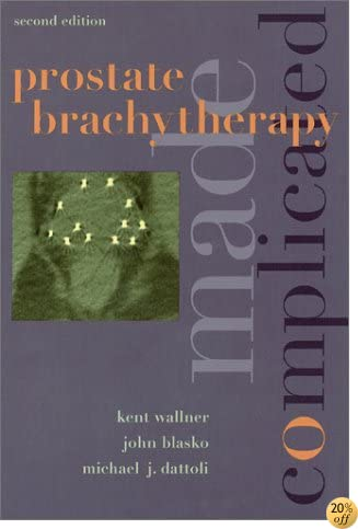 Prostate Brachytherapy Made Complicated (2nd Edition)
