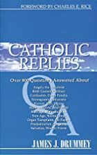 Catholic Replies: Answers to over 800 of the…