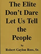 The Elite Don't Dare Let Us Tell the People…