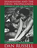 Russell, Dan: Shamanism and the Drug Propaganda: The Birth of Patriarchy and the Drug War