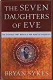 Sykes, Bryan: The Seven Daughters of Eve: The Science That Reveals Our Genetic History