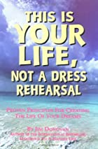This Is Your Life, Not a Dress Rehearsal by…