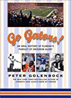 Go Gators!: An Oral History of Florida's&hellip;
