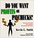 Do You Want Profits or Paychecks? by Kevin…