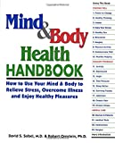 David S. Sobel: Mind & Body Health Handbook: How to Use Your Mind & Body to Relieve Stress, Overcome Illness, and Enjoy Healthy Pleasures