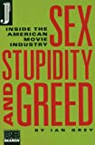 Grey, Ian: Sex, Stupidity, and Greed: The Underbelly of the American Movie Industry