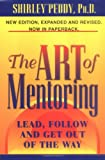 Peddy, Shirley: The Art of Mentoring: Lead, Follow and Get Out of the Way