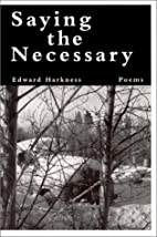 Saying the necessary : poems by Edward…