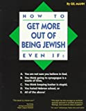 Mann, Gil: How to Get More Out of Being Jewish Even If: A. You Are Not Sure You Believe in God, B. You Think Going to Synagogue Is a Waste of Time, C. You Think Keeping Kosher Is Stupid, D. You Hated hebrew