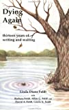 Linda D. Feldt: Dying Again: Thirteen Years of Writing & Waiting