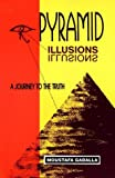 Gadalla, Moustafa: Pyramid Illusions: A Journey to the Truth