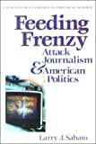 Sabato, Larry: Feeding Frenzy: Attack Journalism and American Politics