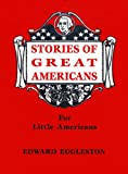 Eggleston, Edward: Stories of Great Americans for Little Americans