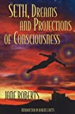 Roberts, Jane: Seth, Dreams and Projections of Consciousness