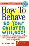 Severe, Sal: How to Behave So Your Children Will Too