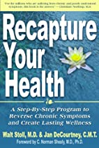 Recapture Your Health by Walt Stoll