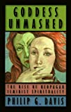 Davis, Philip G.: Goddess Unmasked: The Rise of Neopagan Feminist Spirituality