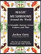 Magic Mushrooms Around the World by Jochen…