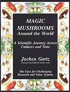 Magic Mushrooms Around the World by Jochen…