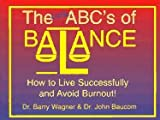 Barry Wagner: The Little ABC's of Balance: How to Live Successfully and Avoid Burnout