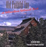 Barnes, Christine: Old Faithful Inn at Yellowstone National Park