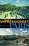 Lurie, Patty: Guide to Impressionist Paris: Nine Walking Tours to the Impressionist Painting Sites in Paris