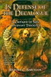 Barcellos, Richard C.: In Defense of the Decalogue: A Critique of New Covenant Theology