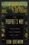Hartmann, Thom: The Prophet's Way: Touching the Power of Life