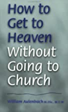 How to Get to Heaven Without Going to Church…
