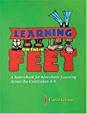 Glynn, Carol: Learning on Their Feet: A Sourcebook for Kinesthetic Learning Across the Curriculum K-8