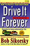 Sikorsky, Bob: Drive It Forever: Secrets to Long Automobile Life