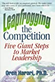Harari, Oren: Leapfrogging the Competition: Five Giant Steps to Market Leadership