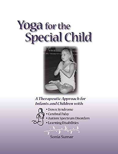 yoga-for-the-special-child-a-therapeutic-approach-for-infants-and-children-with-down-syndrome-cerebral-palsy-autism-spectrum-disorders-and-learning-disabilities