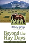 Ewing, Rex A.: Beyond the Hay Days: Refreshingly Simple Horse Nutrition